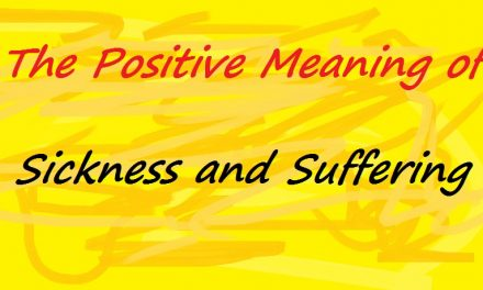 The Positive Meaning of Sickness and Suffering